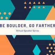 Be Boulder, Go Farther Speaker Series